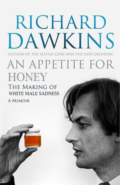 "A mockup of the cover of Richard Dawkins' autobiography, its title and subtitle edited to read ""An Appetite for Honey: The Making of White Male Sadness"" and the black and white photo of Mr. Dawkins edited to show him scrutinising a small jar of honey."